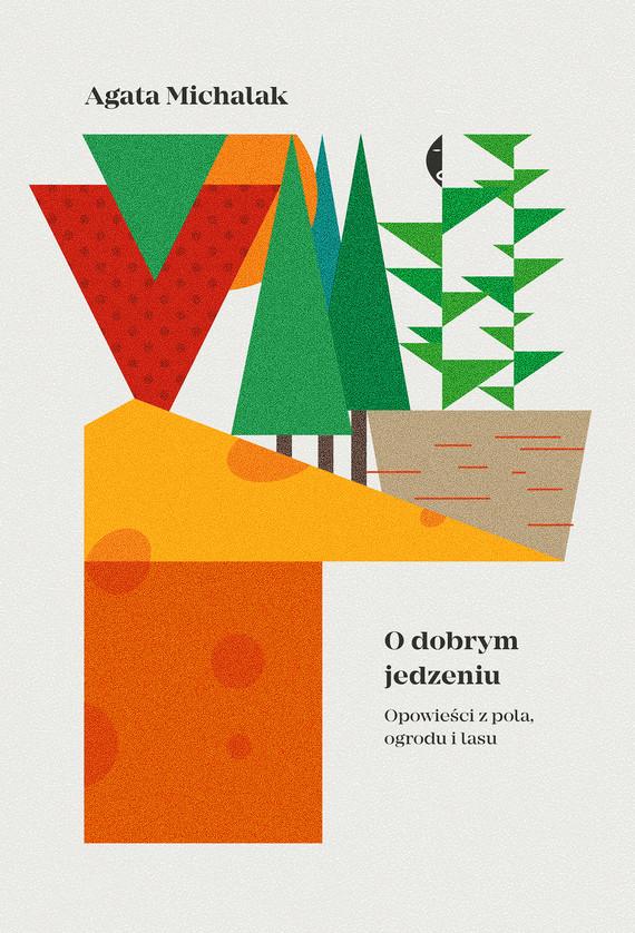 okładka O dobrym jedzeniuebook | epub, mobi | Agata Michalak
