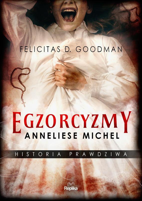 okładka Egzorcyzmy Anneliese Michel. Historia prawdziwaebook | epub, mobi | Felicitas D. Goodman