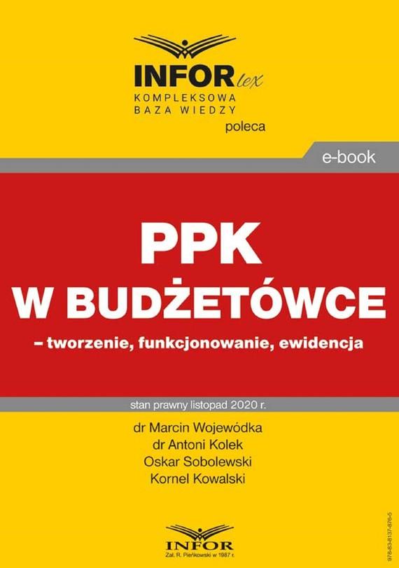 okładka PPK w budżetówce – tworzenie, funkcjonowanie, ewidencjaebook   pdf   Marcin Wojewódka, Antoni Kolek, Oskar Sobolewski, Kornel Kowalski