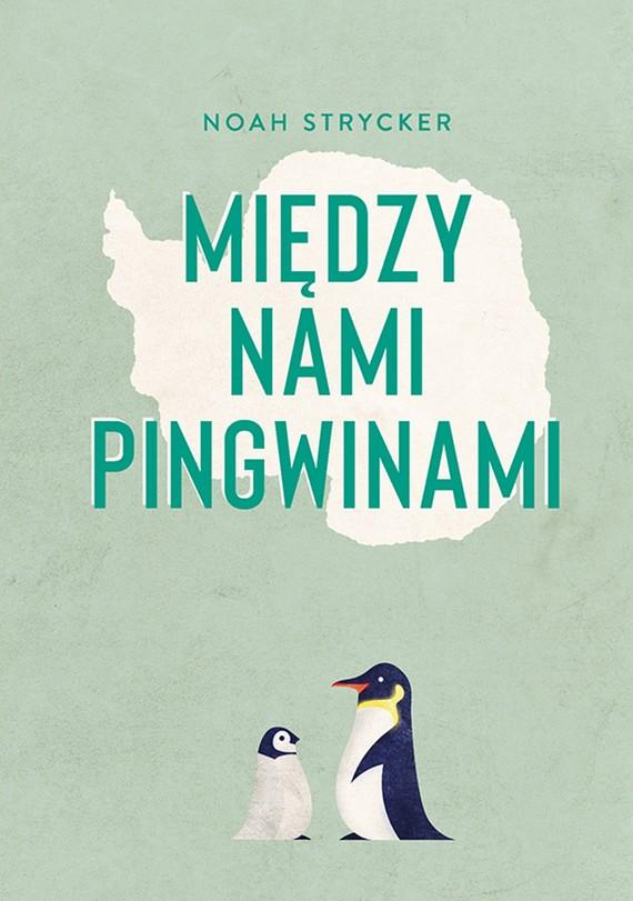 okładka Między nami pingwinamiebook | epub, mobi | Noah Strycker