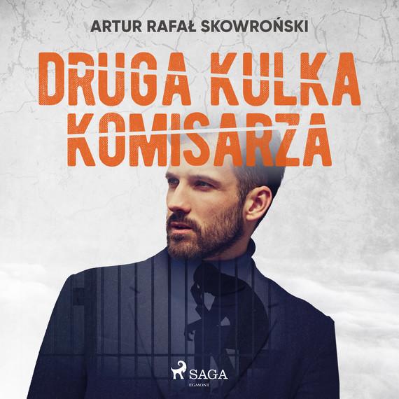 okładka Druga kulka komisarzaaudiobook   MP3   Artur Rafał Skowroński