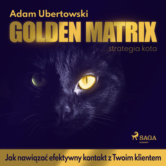 okładka Golden Matrix. Jak nawiązać efektywny kontakt z Twoim klientemaudiobook | MP3 | Ubertowski Adam