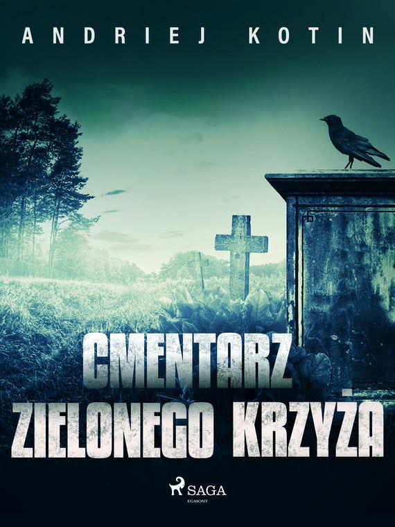okładka Cmentarz Zielonego Krzyżaebook | epub, mobi | Andriej Kotin
