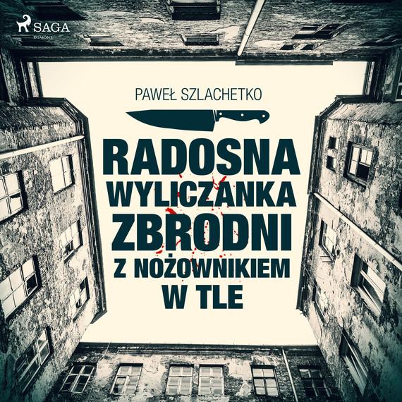okładka Radosna wyliczanka zbrodni z nożownikiem w tleaudiobook   MP3   Paweł Szlachetko