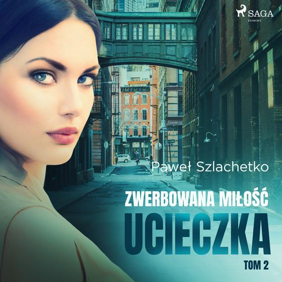 okładka Zwerbowana miłość. Ucieczkaaudiobook | MP3 | Paweł Szlachetko