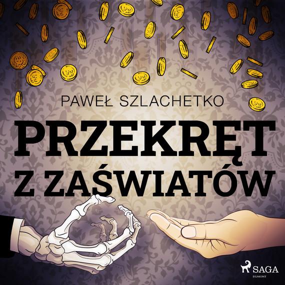 okładka Przekręt z zaświatówaudiobook | MP3 | Paweł Szlachetko
