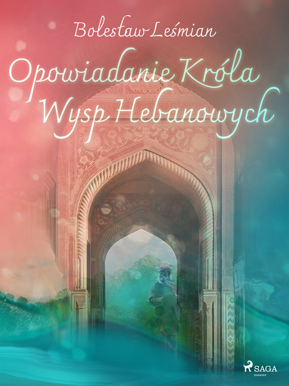 okładka Opowiadanie Króla Wysp Hebanowychebook | epub, mobi | Bolesław  Leśmian