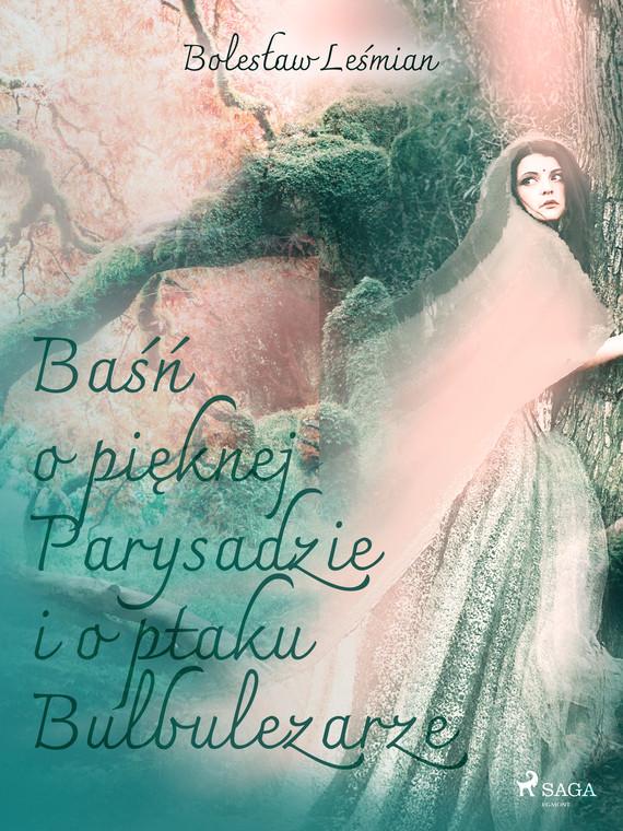 okładka Baśń o pięknej Parysadzie i o ptaku Bulbulezarzeebook | epub, mobi | Bolesław  Leśmian