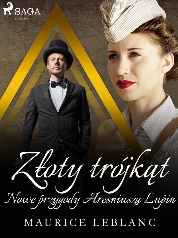 okładka Złoty trójkąt: Nowe przygody Aresniusza Lupinebook | epub, mobi | Maurice Leblanc
