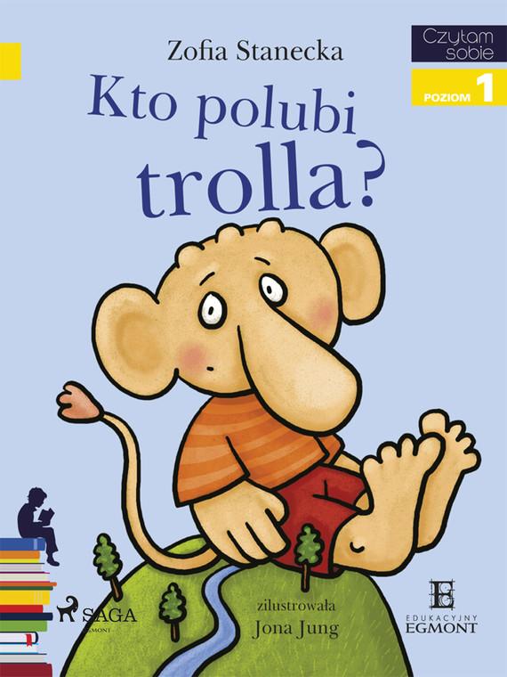 okładka Kto polubi Trolla?ebook | epub, mobi | Zofia Stanecka