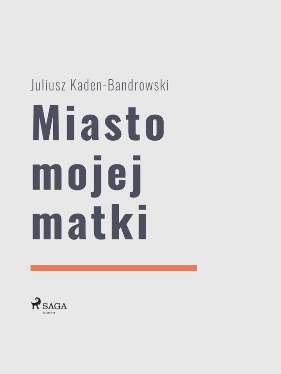 okładka Miasto mojej matkiebook | epub, mobi | Juliusz Kaden Bandrowski