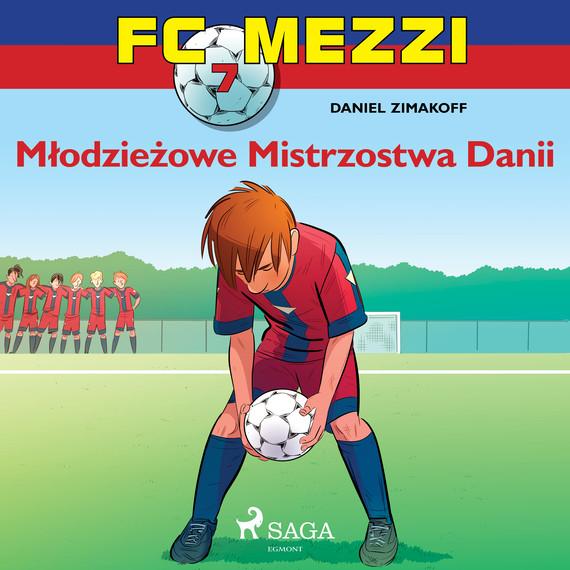okładka FC Mezzi 7 - Młodzieżowe Mistrzostwa Daniiaudiobook | MP3 | Zimakoff Daniel