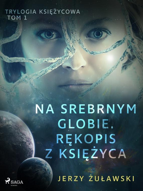 okładka Trylogia księżycowa 1: Na srebrnym globie. Rękopis z Księżycaebook | epub, mobi | Jerzy Żuławski