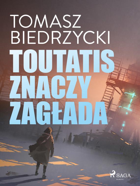 okładka Toutatis znaczy zagładaebook | epub, mobi | Tomasz Biedrzycki