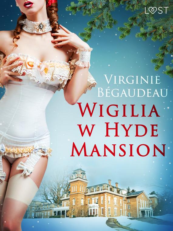 okładka Wigilia w Hyde Mansion - świąteczna erotykaebook | epub, mobi | Bégaudeau Virginie