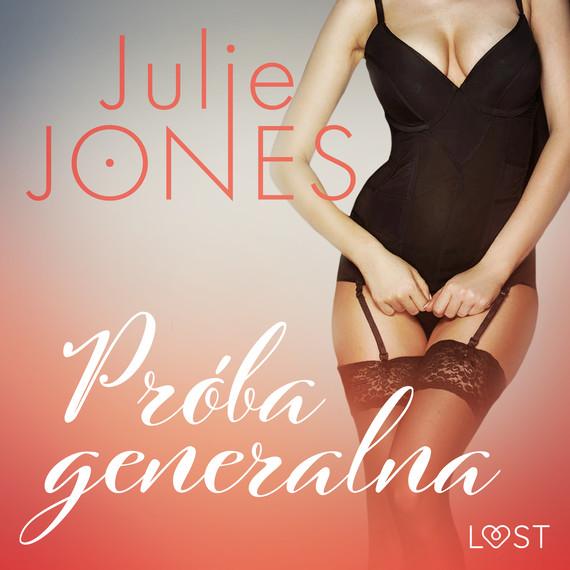 okładka Próba generalna - opowiadanie erotyczneaudiobook | MP3 | Jones Julie