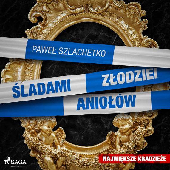 okładka Śladami złodziei aniołówaudiobook | MP3 | Paweł Szlachetko