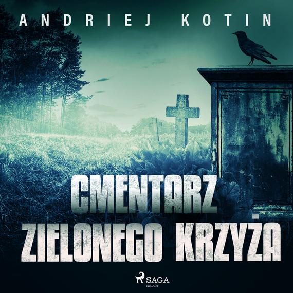 okładka Cmentarz Zielonego Krzyżaaudiobook | MP3 | Andriej Kotin