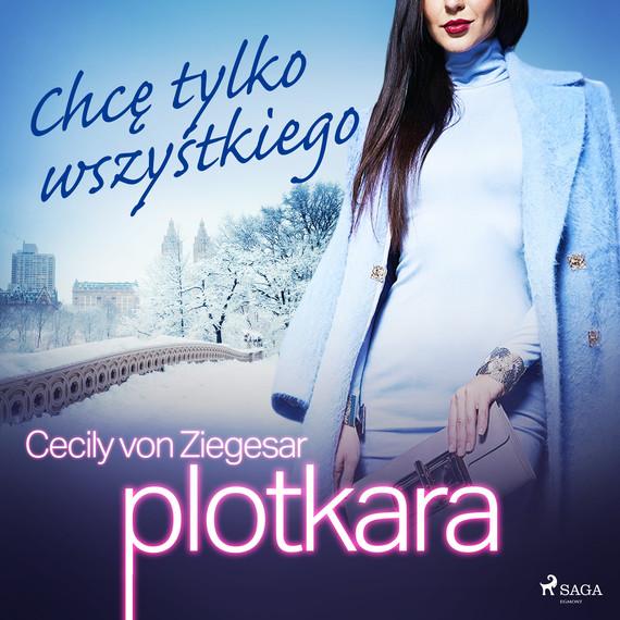 okładka Plotkara 3: Chcę tylko wszystkiegoaudiobook | MP3 | Cecily von Ziegesar