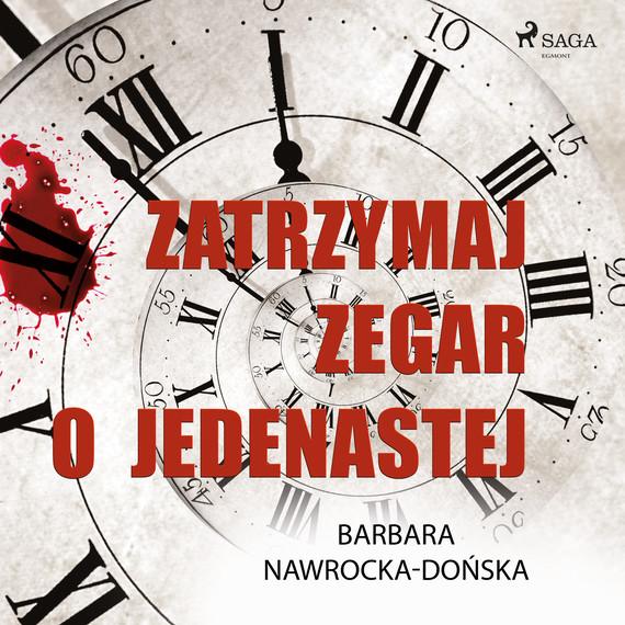 okładka Zatrzymaj zegar o jedenastejaudiobook | MP3 | Barbara Nawrocka Dońska