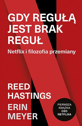 okładka Gdy regułą jest brak reguł. Netflix i filozofia przemianyksiążka |  | Reed Hastings, Erin Meyer