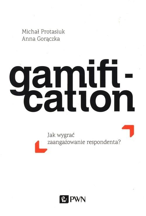 okładka Gamification Jak wygrać zaangażowanie respondentaksiążka |  | Anna Gorączka, Michał  Protasiuk
