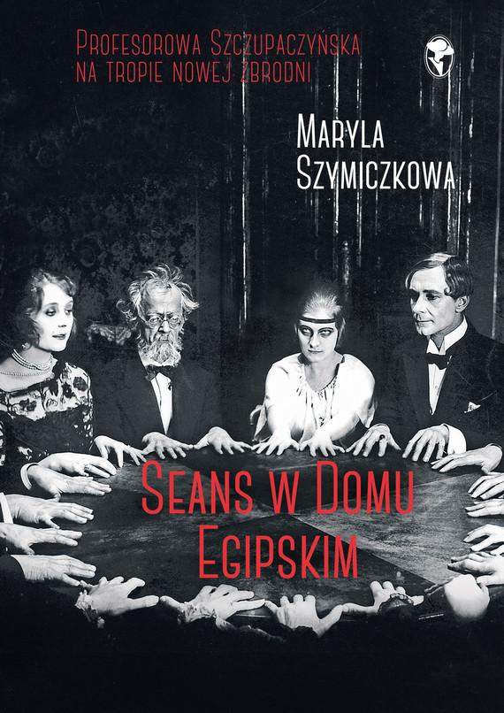 okładka Seans w Domu Egipskimebook | epub, mobi | Maryla Szymiczkowa, Jacek Dehnel, Piotr Tarczyński