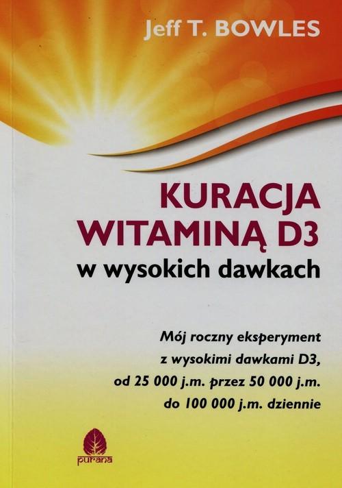 okładka Kuracja witaminą D3 w wysokich dawkachksiążka      Jeff T. Bowles