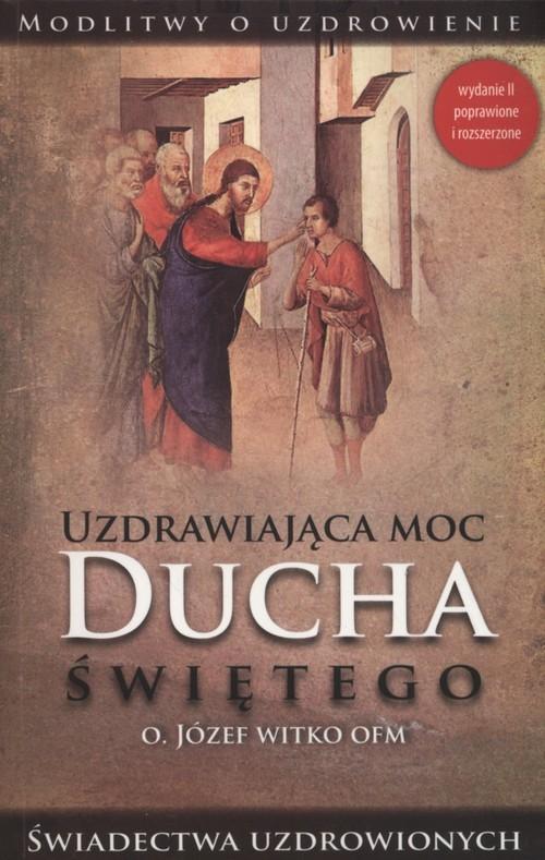okładka Uzdrawiająca moc Ducha Świętegoksiążka |  | Józef  Witko