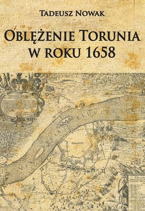 okładka Oblężenie Torunia w roku 1658książka |  | Tadeusz Nowak