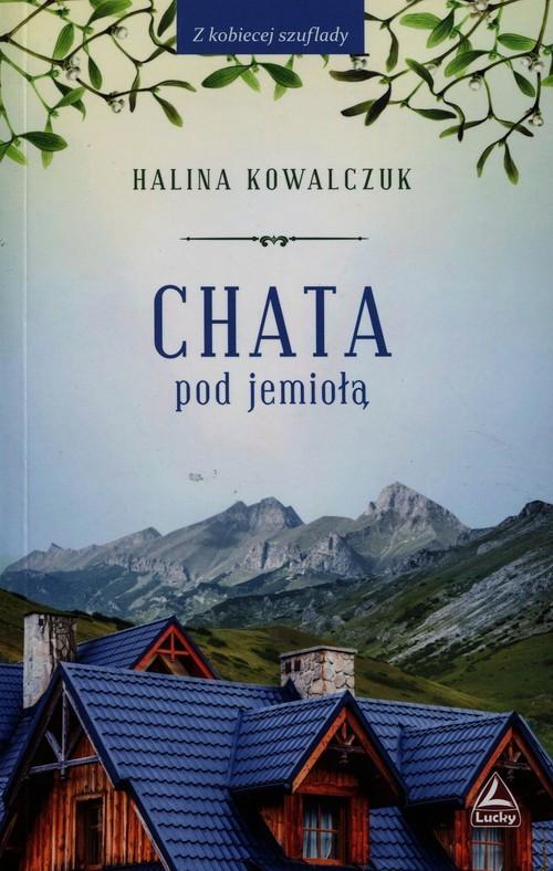 okładka Chata pod jemiołąksiążka |  | Halina Kowalczuk
