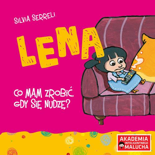 okładka Lena Co mam robić gdy się nudzę?książka |  | Serreli Silvia