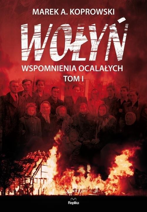 okładka Wołyń Wspomnienia ocalałych. Tom Iksiążka |  | Marek A. Koprowski