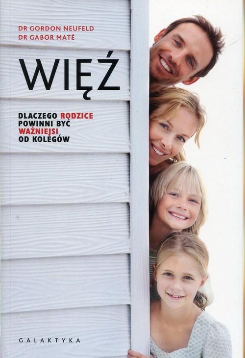 okładka Więź Dlaczego rodzice powinni być ważniejsi od kolegówksiążka      Gordon Neufeld, Gabor Mate