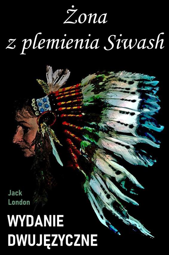 okładka Żona z plemienia Siwash. Wydanie dwujęzyczne z gratisamiebook   pdf   Jack London