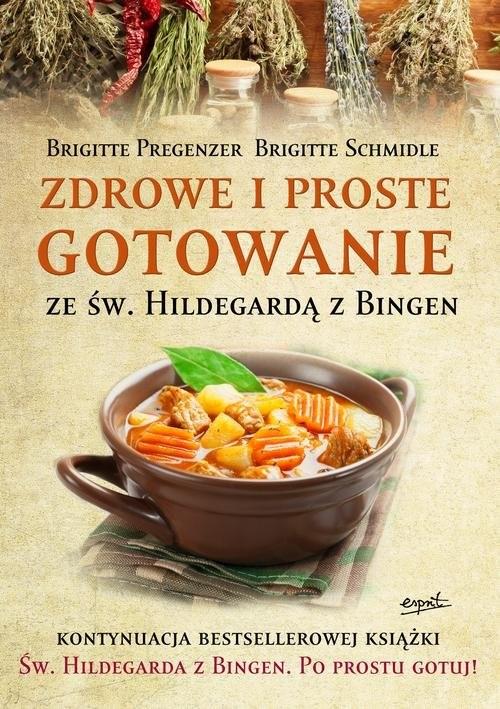 okładka Zdrowe i proste gotowanie ze Św. Hildegardą z Bingenksiążka      Brigitte Pregenzer, Brigitte Schmidle