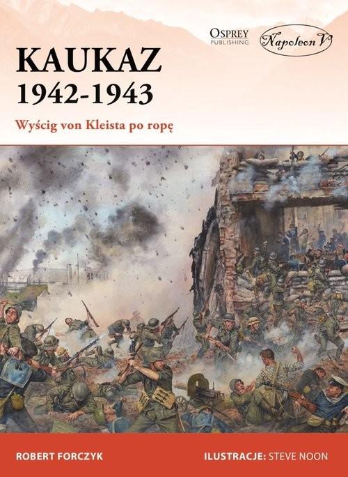 okładka Kaukaz 1942-1943 Wyścig von Kleista po ropęksiążka      Forczyk Robert