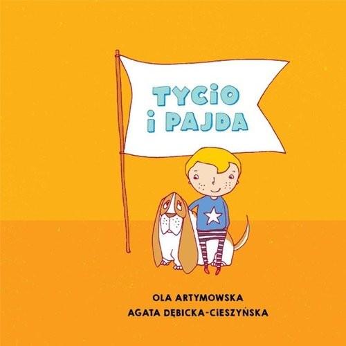 okładka Tycio i Pajdaksiążka      Ola Artymowska, Agata Dębicka-Cieszyńska