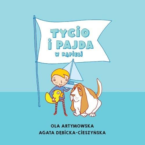 okładka Tycio i Pajda w kąpieliksiążka |  | Ola Artymowska, Agata Dębicka-Cieszyńska