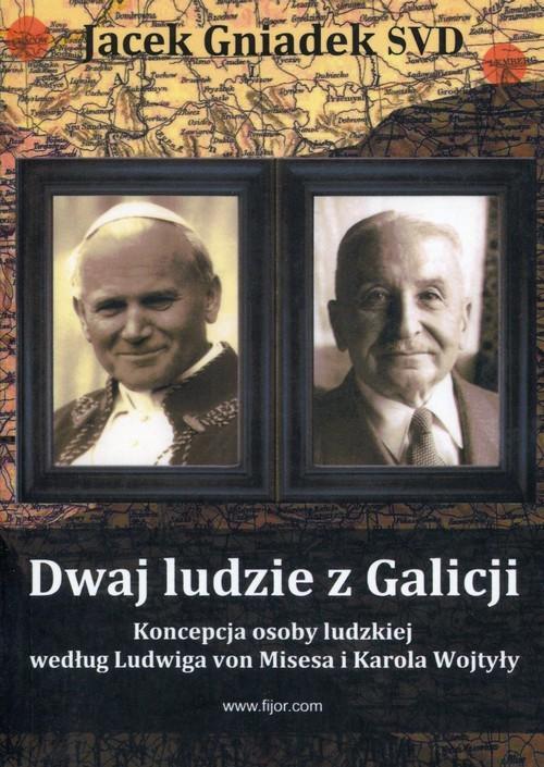 okładka Dwaj ludzie z Galicji Koncepcja osoby ludzkiej według Ludwiga von Misesa i Karola Wojtyłyksiążka      Jacek Gniadek