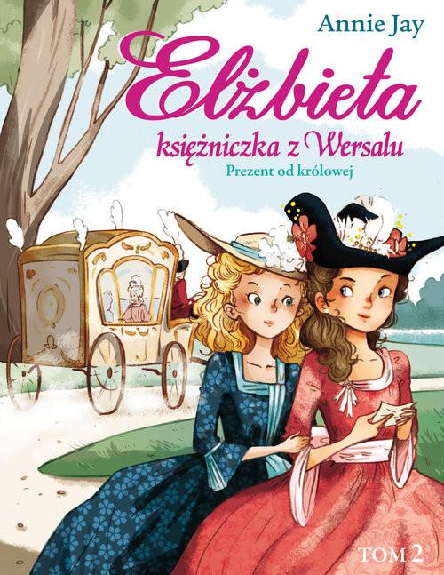 okładka Elżbieta Księżniczka z Wersalu Prezent od królowejksiążka |  | Jay Annie