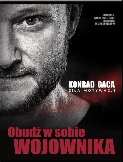 okładka Obudź w sobie wojownika Siła motywacjiksiążka      Konrad Gaca