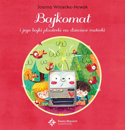 okładka Bajkomat i jego bajki plasterki na dziecięce rozterkiksiążka      Joanna Winiecka-Nowak