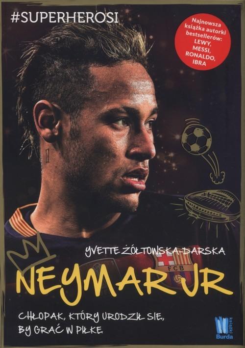 okładka Neymar Jr Chłopak, który urodził się, by grać w piłkęksiążka |  | Yvette Żółtowska-Darska