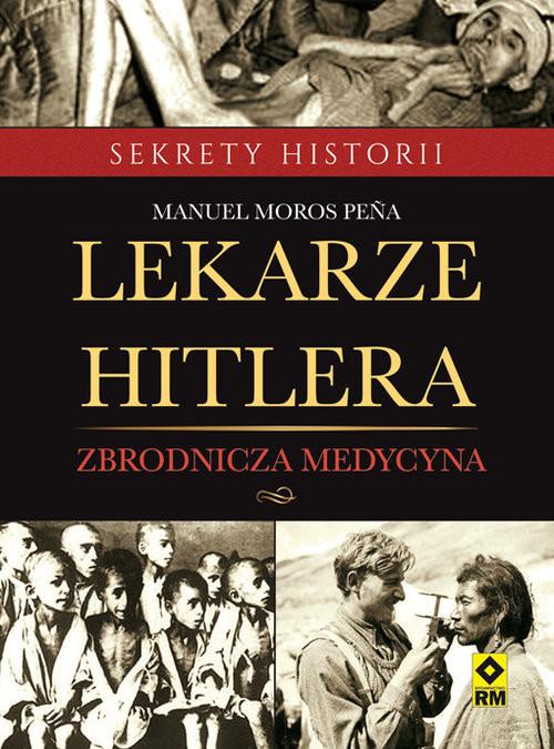 okładka Lekarze Hitlera Zbrodnicza medycynaksiążka      Manuel Moros Pena