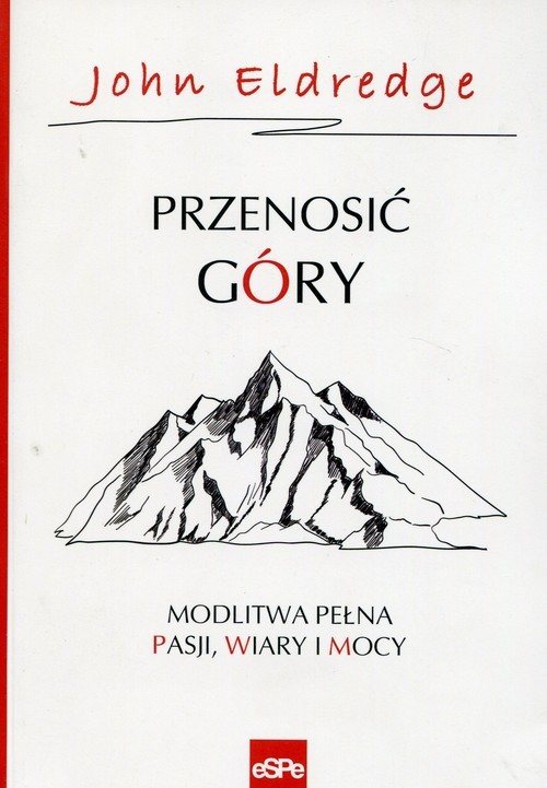 okładka Przenosić góry Modlitwa pełna pasji, wiary i mocyksiążka      John Eldredge