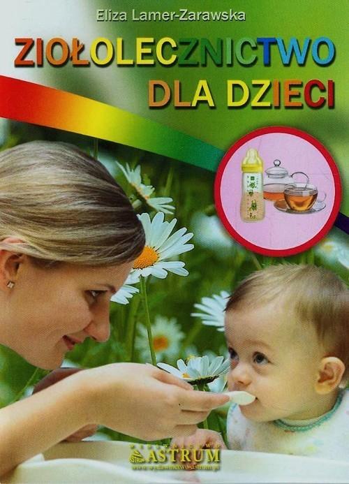 okładka Ziołolecznictwo dla dzieciksiążka      Lamer-Zarawska Eliza