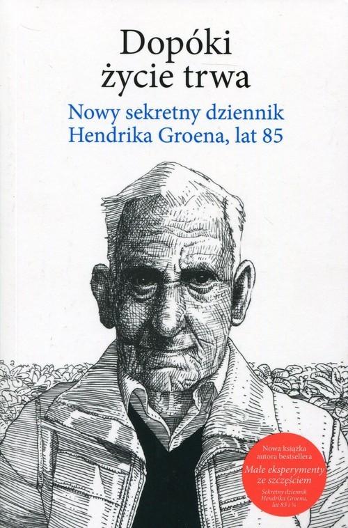 okładka Dopóki życie trwa Nowy sekretny dziennik Hendrika Groena, lat 85książka |  | Hendrik Groen