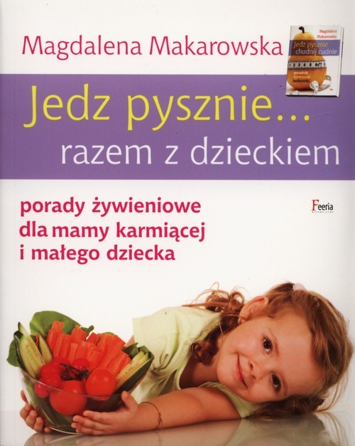 okładka Jedz pysznie... razem z dzieckiem porady żywieniowe dla mamy karmiącej i małego dzieckaksiążka      Magdalena Makarowska