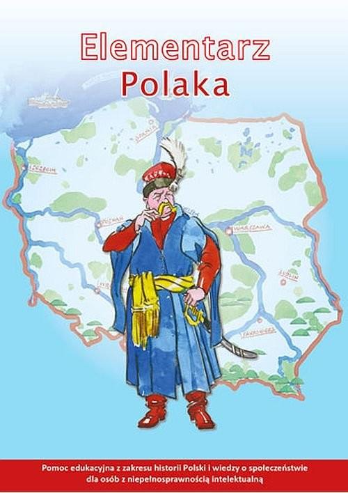 okładka Elementarz Polaka Pomoc edukacyjna z zakresu historii Polski i wiedzy o społeczeństwie dla osób z niepełnosprawnością intelektualnąksiążka      Praca Zbiorowa